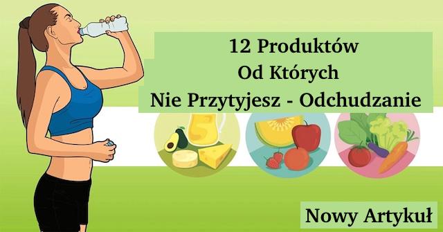 Odchudzanie – 12 Produktów od których nie przytyjesz