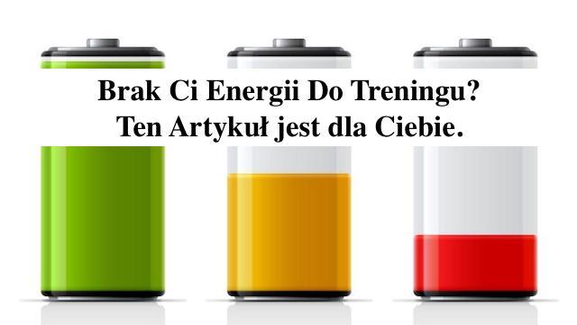 Dlaczego Brak Ci Energii do Treningu – Porady